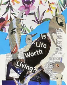 Is life worth living? ..analogue collage 30 x 35cm